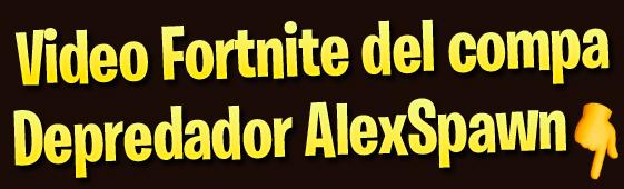 Vídeo Fortnite del Depredador AlexSpawn